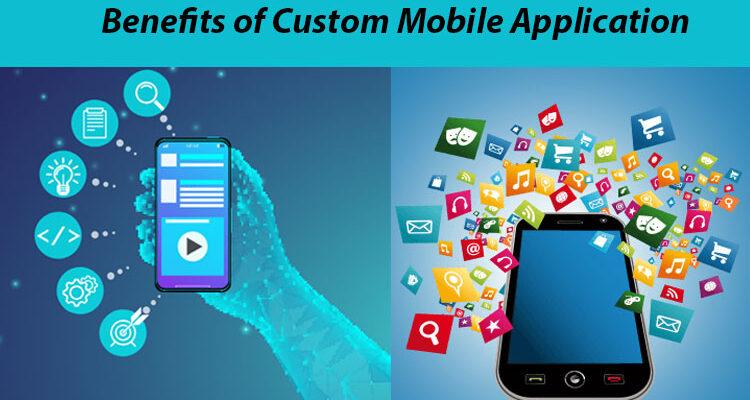 benefits-of-custom-mobile-application-development